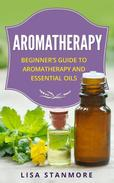 Aromatherapy: Beginner's Guide to Aromatherapy and Essential Oils