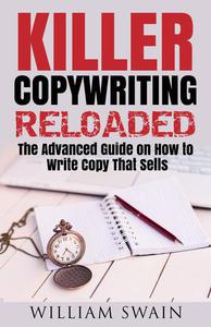Killer Copywriting Reloaded, The Advanced Guide On How To Write Copy That Sells
