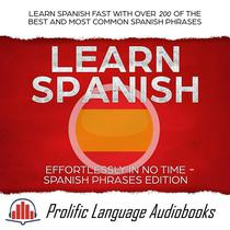 Learn Spanish Effortlessly in No Time – Spanish Phrases Edition: Learn Spanish FAST with Over 200 of the Best and Most Common Spanish Phrases