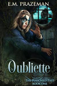 Oubliette: The Poisoned Past Book One