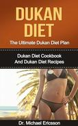 Dukan Diet: The Ultimate Dukan Diet Plan: Dukan Diet Cookbook And Dukan Diet Recipes