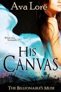 His Canvas (The Billionaire's Muse, #2) (A BDSM Erotic Romance)