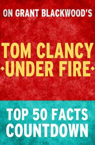 Tom Clancy Under Fire: Top 50 Facts Countdown