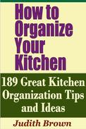 How to Organize Your Kitchen: 189 Great Kitchen Organization Tips and Ideas