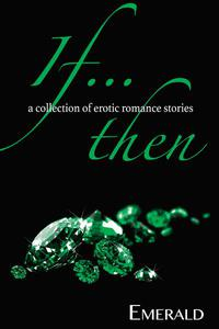 If...Then: A collection of erotic romance stories