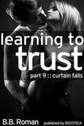 Learning to Trust - Part 9: Curtain Falls (BDSM Alpha Male Erotic Romance)