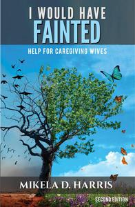I Would Have Fainted: Help for Caregiving Wives