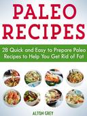 Paleo Recipes: 28 Quick and Easy to Prepare Paleo Recipes to Help You Get Rid of Fat