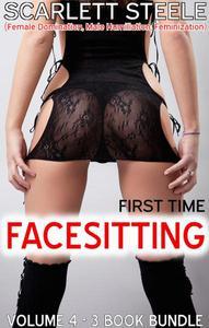 First Time Facesitting  - (Female Domination, Male Humiliation, Feminization) - Volume 4 - 3 Book Bundle