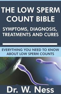 The Low Sperm Count Bible: Symptoms, Diagnosis, Treatments and Cures