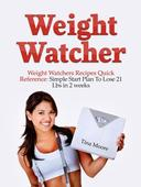 Weight Watcher: Weight Watcher's Recipes Quick Reference: Simple Start Plan To Lose 21 Lbs in 2 weeks
