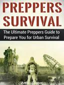 Preppers Survival: The Ultimate Preppers Guide to Prepare You for Urban Survival