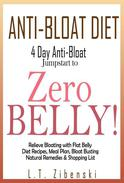 Anti-bloat Diet: 4 Day Anti-Bloat Jumpstart to Zero Belly! Relieve Bloating with Flat Belly Diet Recipes, Meal Plan, Bloat Busting Natural Remedies and Shopping List