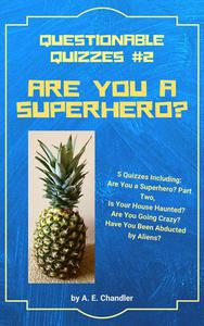 Are You a Superhero? 5 Quizzes Including: Are You a Superhero (Part Two) Is Your House Haunted? Are You Going Crazy? Have You Been Abducted by Aliens?