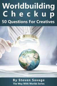 Worldbuilding Checkup: 50 Questions For Creatives