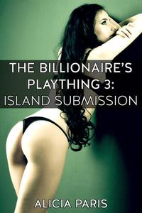 The Billionaire's Plaything 3: Island Submission (MF BDSM erotic short story)