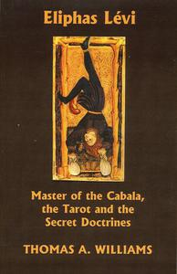 Eliphas Levi: Master of the Cabala, the Tarot, and the Secret Doctrines