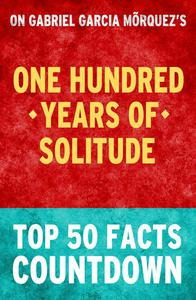 One Hundred Years of Solitude - Top 50 Facts Countdown
