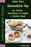 Come Fare Il Devonshire Tea con Scones, Marmellata di Fragole e Clotted Cream