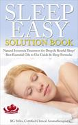 Sleep Easy Solution Book Natural Insomnia Treatment for Deep & Restful Sleep! Best Essential Oils to Use Guide & Sleep Formulas