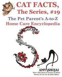 Cat Facts, The Series #19: The Pet Parent's A-to-Z Home Care Encyclopedia