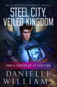 Steel City, Veiled Kingdom, Part 4: Forces of Attraction