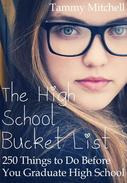 The High School Bucket List: 250 Things To Do Before You Graduate High School