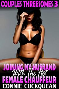 Joining My Husband With The Hot Female Chauffeur : Couples Threesomes 3