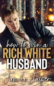 How To Win A Rich White Husband