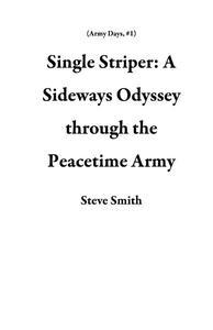 Single Striper: A Sideways Odyssey through the Peacetime Army
