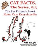 Cat Facts, The Series #13: The Pet Parent's A-to-Z Home Care Encyclopedia
