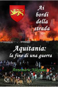 Ai bordi della strada... Aquitania: la fine di una guerra