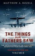 The Things Our Fathers Saw-Vol. 2-War In the Air