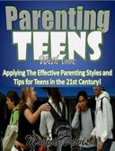 Parenting Teens With Love:Applying The Effective Parenting Styles and Tips for Teens in the 21st Century!