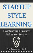 Startup Style Learning: How Starting A Business Makes You Smarter