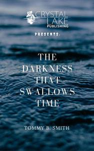 The Darkness that Swallows Time