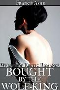 Bought by the Wolf King (werewolf erotic romance)