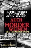 Auch Mörder weinen: Drei Kriminalromane