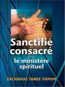 Sanctifié et Consacré Pour le Ministère Spirituel