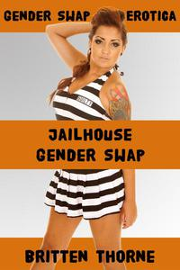 Jailhouse Gender Swap - Gender Swap Erotica (Gender Transformation, Feminization)