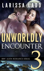 Unworldly Encounter Part 3
