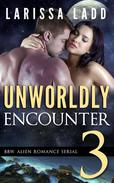 Unworldly Encounter Part 3
