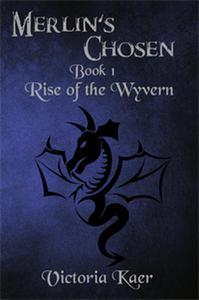 Merlin's Chosen Book 1 Rise of the Wyvern