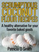 Scrumptious Coconut Flour Recipes A healthy alternative for your favorite baked goods