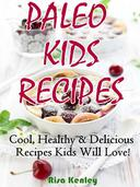 Paleo Kids Recipes: Cool, Healthy & Delicious Recipes Kids Will Love!