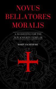 Novus Bellatores Moralis: A Manifesto for the New Knights Templar