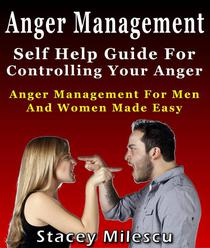 Anger Management: Self Help Guide For Controlling Your Anger