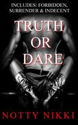 Truth or Dare (Includes: Forbidden, Surrender & Indecent)