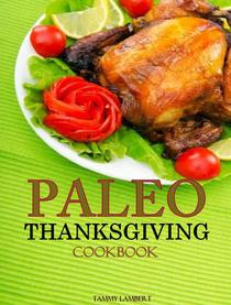 Paleo Thanksgiving Cookbook: Everything you need for Thanksgiving Day