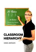 Classroom Hierarchy: 50 Rules to Become a Dominant, Loved, Respected and Admired Teacher